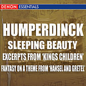 Humperdinck - Sleeping Beauty - Excerpts From 'Kings Children' - Fantasy On A Theme From 'Hansel And Gretel' by Vienna State Opera Orchestra
