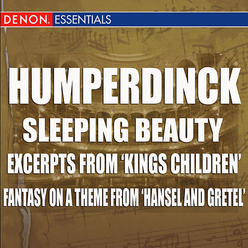 Play & Download Humperdinck - Sleeping Beauty - Excerpts From 'Kings Children' - Fantasy On A Theme From 'Hansel And Gretel' by Vienna State Opera Orchestra | Napster