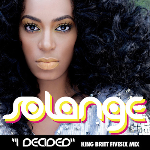 I Decided ((King Britt FiveSix Mix)) by Solange