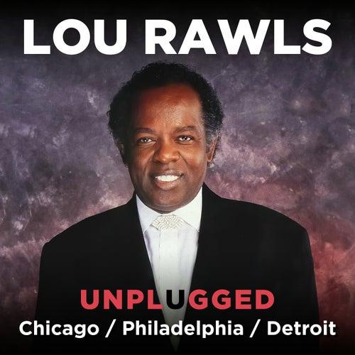 Lou Rawls (Unplugged) Philadelphia – Chicago – Detroit [Live] by Lou Rawls