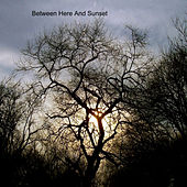 Between Here and Sunset by Narrow Way