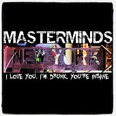 Play & Download New York I Love You. I'm Drunk. You're Insane. by The Masterminds | Napster