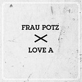 Frau Potz / Love A by Various Artists