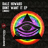Play & Download Don't Want It by Dale Howard | Napster