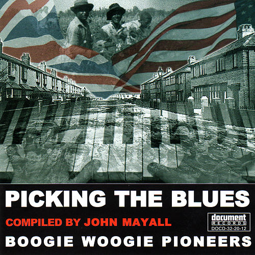 Picking the Blues - Compiled By John Mayall - Boogie Woogie Pioneers by Various Artists