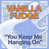 You Keep Me Hanging On by Vanilla Fudge