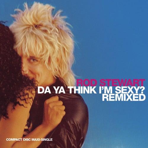 Play & Download Da Ya Think I'm Sexy by Rod Stewart | Napster