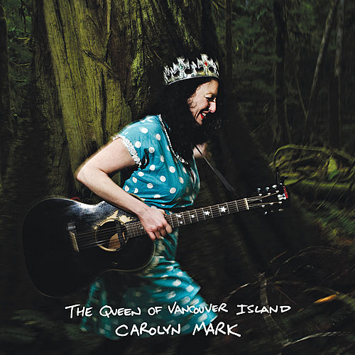 Play & Download The Queen of Vancouver Island by Carolyn Mark | Napster