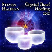 Play & Download Crystal Bowl Healing 2012 (Remastered Version) by Steven Halpern | Napster