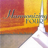 Play & Download I Shall Not Be Moved by The Harmonizing Four | Napster