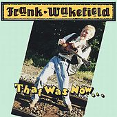 Play & Download That Was Now....This Is Then by Frank Wakefield | Napster