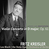 Play & Download Beethoven: Violin Concerto in D Major, Op. 61 by Fritz Kreisler | Napster