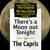 Play & Download The Original Hit Recording - There's a Moon out tonight by The Capris | Napster