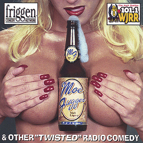 Moe Fugger Malt Liquor: 'Twisted' Radio Comedy by Friggen Comedy Network