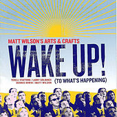 Play & Download Wake Up!  (To What's Happening) by Matt Wilson's Arts & Crafts | Napster