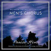 Play & Download Praise Him by BYU Men's Chorus | Napster