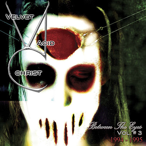Play & Download Between the Eyes Vol. 3 by Velvet Acid Christ | Napster