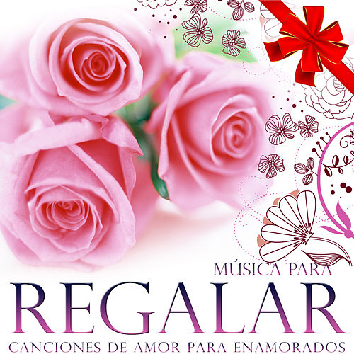 Play & Download Música para Regalar. Canciones de Amor para Enamorados by Various Artists | Napster
