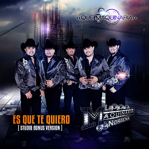 Es Que Te Quiero (Studio Version) by La Maquinaria Norteña