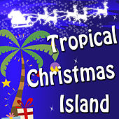 Tropical Christmas Island by Holiday Music Classics