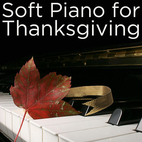 Play & Download Soft Piano for Thanksgiving by Thanksgiving Piano Maestro | Napster