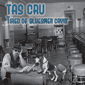 Tired of Bluesmen Cryin' by Tas Cru