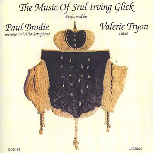 Play & Download Glick: Suite Hebraique Nos. 1 and 4 / Saxophone Sonatas by Paul Brodie | Napster