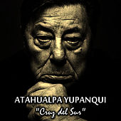 Play & Download Cruz del Sur by Atahualpa Yupanqui | Napster