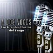 A Dos Voces - Los Grandes Duetos del Tango by Various Artists