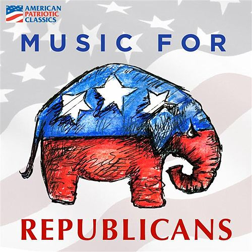 Play & Download Music for Republicans by Various Artists | Napster