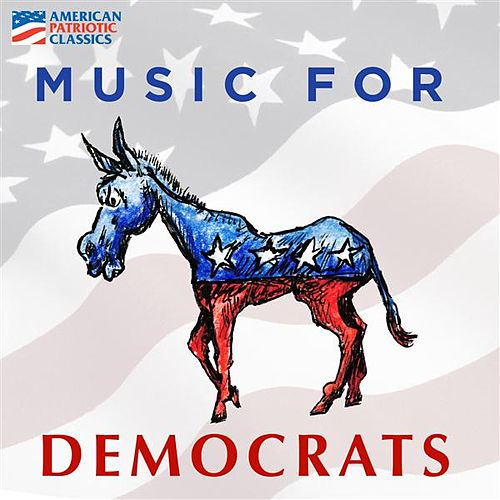 Play & Download Music for Democrats by Various Artists | Napster