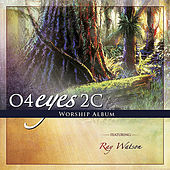 Play & Download O4eyes2c Worship Album by Ray Watson | Napster