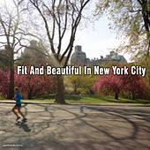 Play & Download Fit and Beautiful in New York City by Various Artists | Napster