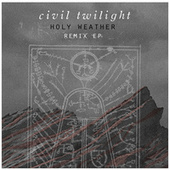 Play & Download Holy Weather: Remix EP by Civil Twilight | Napster