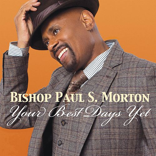 Your Best Days Yet by Bishop Paul S. Morton