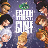 Play & Download Disney Fairies: Faith, Trust and Pixie Dust by Various Artists | Napster