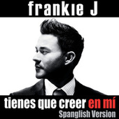 Play & Download Tienes Que Creer En Mí by Frankie J | Napster