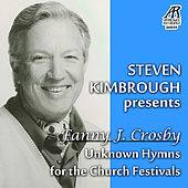 Play & Download Steven Kimbrough Presents Fanny J. Crosby - Unknown Hymns for the Church Festivals by Steven Kimbrough | Napster