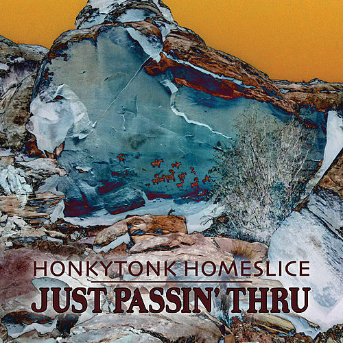 Play & Download Just Passin' Thru by Honkytonk Homeslice | Napster