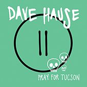 Play & Download Pray For Tucson by Dave Hause | Napster