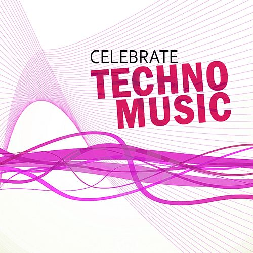 Celebrate Techno Music, Vol. 4 (Best Underground Tracks from Minimal to Progressive Techno) by Various Artists