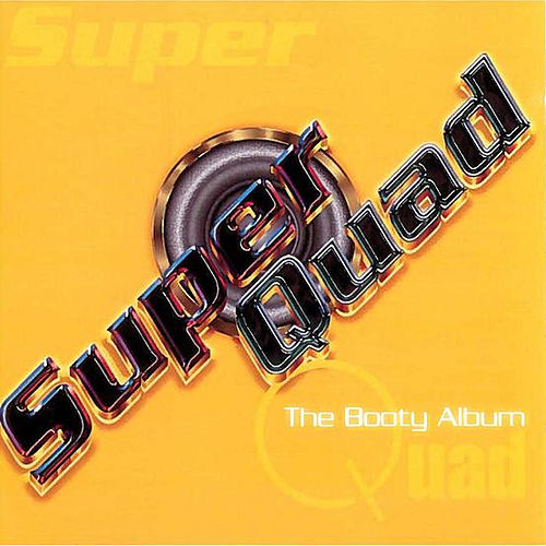 Play & Download Super Quad: The Booty Album by Various Artists | Napster