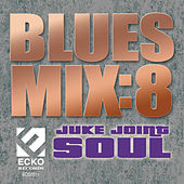 Blues Mix 8: Juke Joint Soul by Various Artists