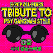 K-Pop All-Stars Tribute to Psy Gangnam Style 공물 싸이 강남스타일 by Various Artists