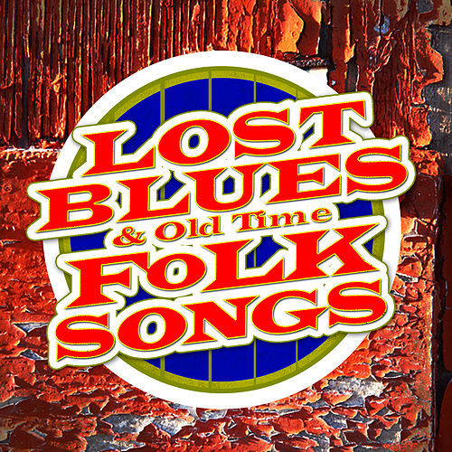Lost Blues & Old Time Folk Songs by Various Artists