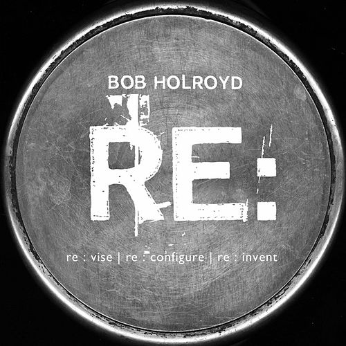 Play & Download Re : Spin by Bob Holroyd | Napster