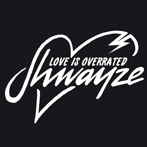 Play & Download Love Is Overrated - Single by Shwayze | Napster