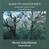 The Bauyn Manuscript: Seventeenth Century French Harpsichord Music by Byron Schenkman