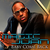 Play & Download Baby Come Back (Single) by Magic Juan | Napster