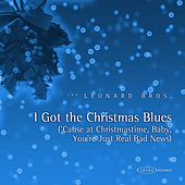 I Got the Christmas Blues (Cause At Christmastime, Baby, You're Just Real Bad News) by Leonard Brothers